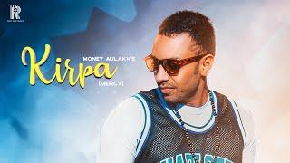 MONEY AULAKH : KIRPA (MERCY) | OFFICIAL VIDEO | RIPPLE MUSIC | LATEST PUNJABI SONGS 2019