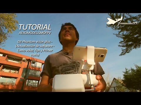 Tutorial DJI Phantom vision plus - (Actualización de software - Como volar, Tips y Primer vuelo)