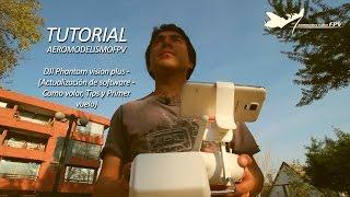 Tutorial DJI Phantom vision plus - (Actualización de software - Como volar, Tips y Primer vuelo)