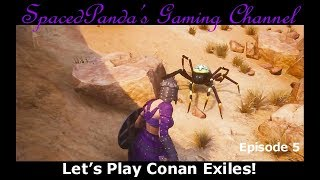 Did someone say spiders?! - Conan Exiles - E5