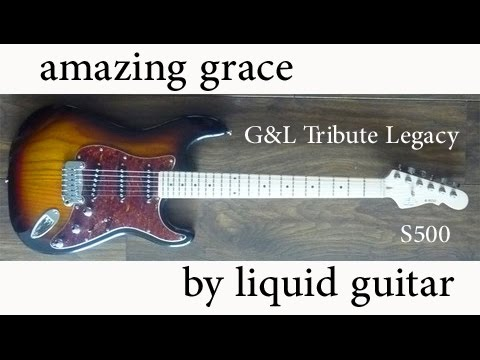 amazing grace by liquid guitar g l tribute s500 youtube. Black Bedroom Furniture Sets. Home Design Ideas