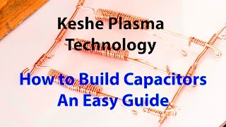 Keshe Plasma Technology: How to Make Capacitors- An Easy Guide