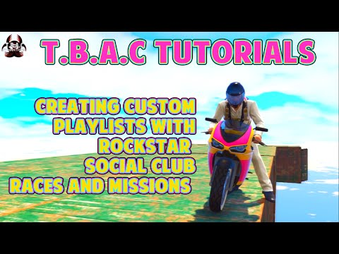 MAKING CUSTOM PLAYISTS // GTA Online // Rockstar Social Club Races | T.B.A.C Tutorials