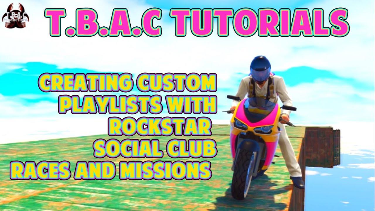 MAKING CUSTOM PLAYISTS // GTA Online // Rockstar Social Club Races    T B A C Tutorials