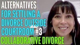 COLLABORATVE DIVORCE   Alternatives For Settling Outside the Courtroom #3