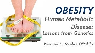 Human Metabolic Disease: Lessons from Genetics - Prof Sir Stephen O