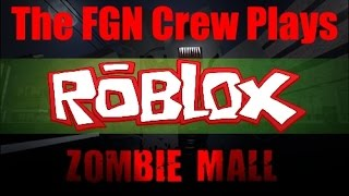 The FGN Crew Plays: Roblox - Zombie Mall (PC)