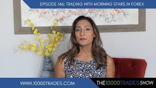 Episode 146: Trading with Morning Stars in Forex