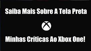 Tela Preta no XBOX ONE - Apagão Na Xbox Live, Soluções e Minha Crítica a Microsoft!