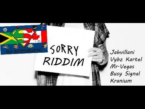 SORRY RIDDIM MIX FT. JAHVILLANI, VYBZ KARTEL & MORE {DJ SUPARIFIC}