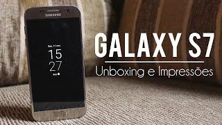 Galaxy S7 - Um dos MELHORES CELULARES que já vi! Unboxing e Impressões!