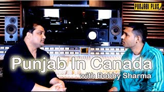 Punjab In Canada | Johny Hans | Bobby Sharma | Punjabi Music Composer and Sound Engineer