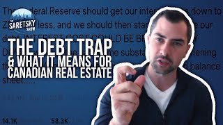 The Debt Trap & What it means for Canadian Real Estate