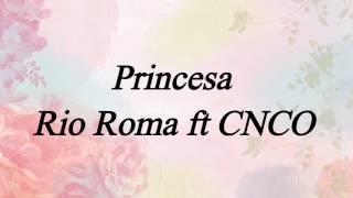 Rio Roma ft CNCO - Princesa (letra)