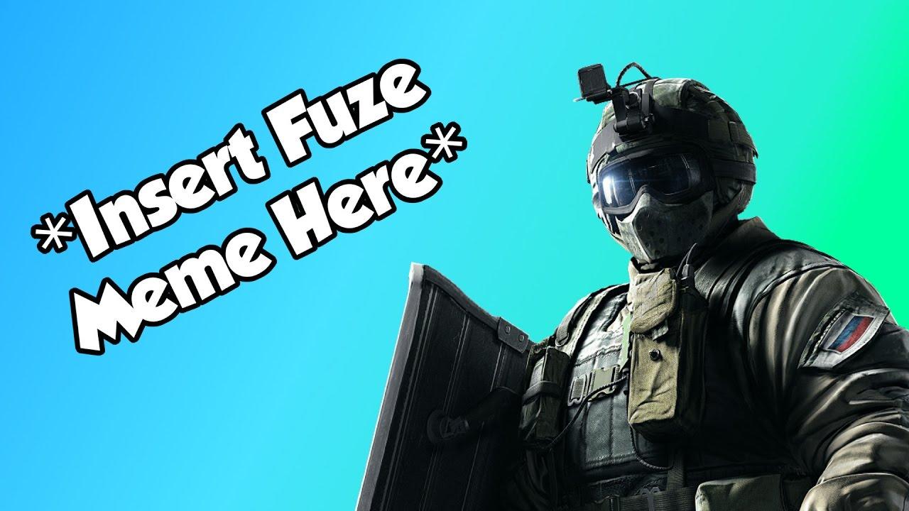 Insert Fuze Meme Here Rainbow Six Siege Youtube