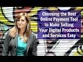 Choosing the Best Online Payment Tool to Make Selling Your Digital Products and Services Easy
