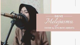 Download Mp3 Melepasmu - Drive    Cover    By Ayu Mugi Armista