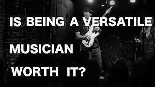 Being a Versatile Musician: Worth it?