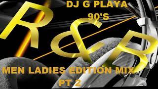 DJ G PLAYA & DJ MONIQUE  90'S R& B   MEN LADIES EDITION MIX PT 2
