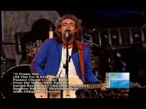David Crowder Band Passion - O Praise Him All This For A King (Live) [History Maker]