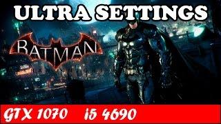 Batman Arkham Knight (Ultra Settings) | GTX 1070 + i5 4690 [1080p 60fps]