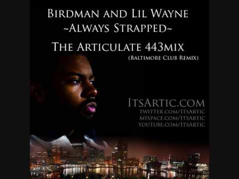 Birdman & Lil Wayne Always Strapped Baltimore Club Remix