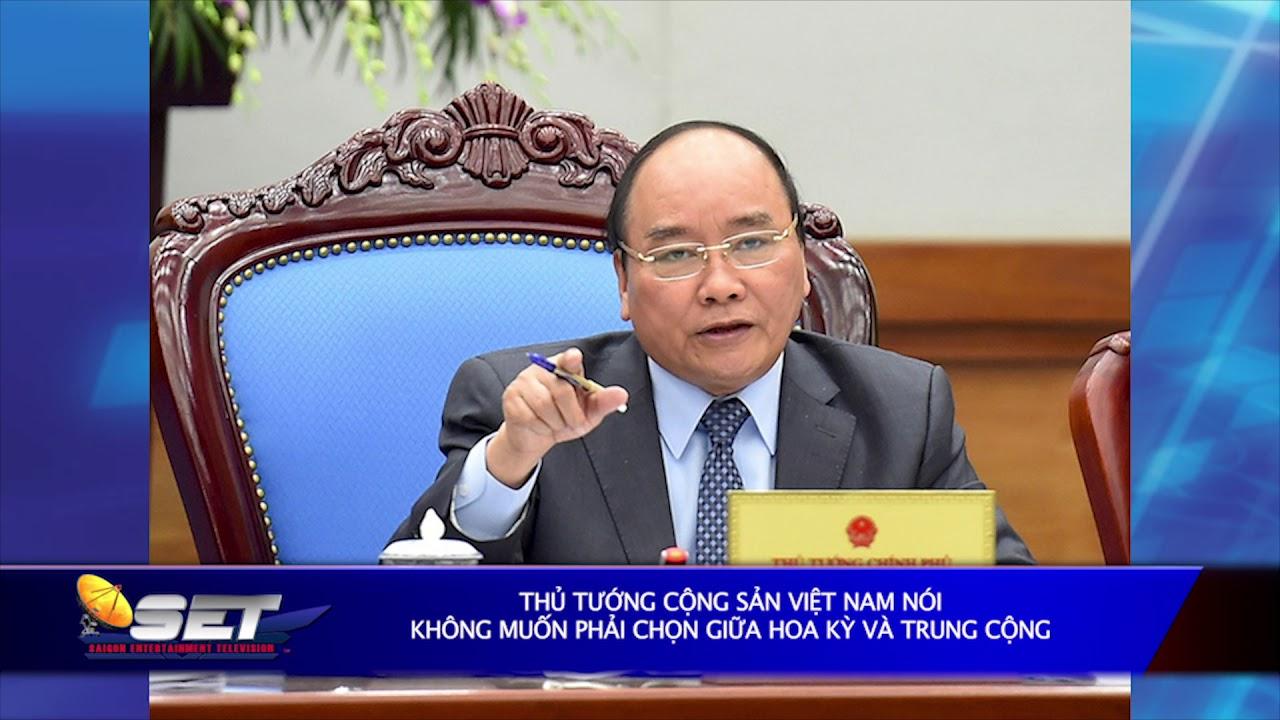 Thủ Tướng Cộng Sản Việt Nam Nói Không Muốn Phải Chọn Giữa Hoa Kỳ Và Trung Cộng