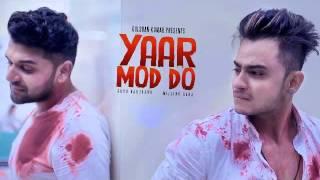 Yaar Mod Do Full Song - Guru Randhawa, Millind Gaba (REMIX)