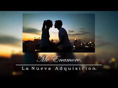 10.- Me Enamore - La Nueva Adquisición (Audio)