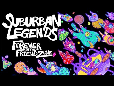 SUBURBAN LEGENDS -- 1. DOING IT WITH YOU -- FOREVER IN THE FRIENDZONE