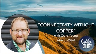 """Connectivity without copper"" with Craig Young, CEO, TUANZ"