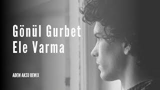 Gambar cover Gönül Gurbet Ele Varma Remix (Türkü Trap)