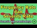 - Kupas Tuntas Frequency Rate & Severity Rate,  cara menghitung dan batasan2 yang harus diperhatikan
