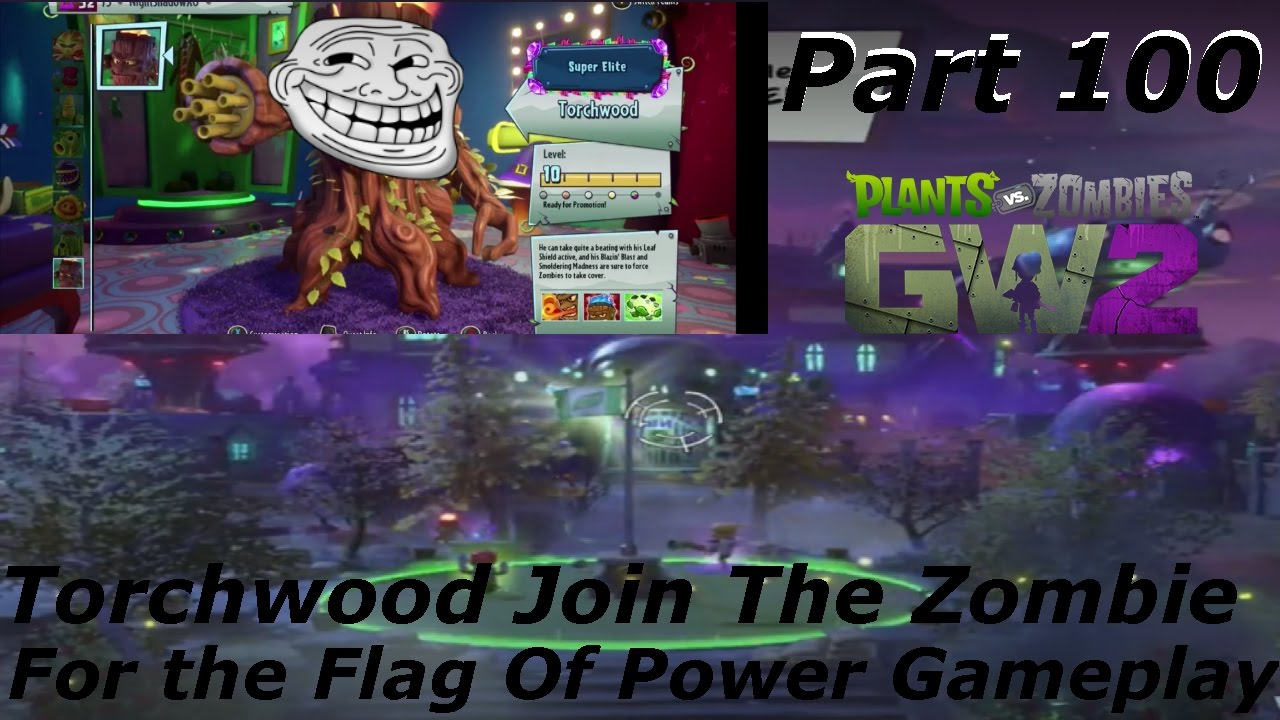 Plants Vs Zombies Garden Warfare 2 We Join Zombies Team W Torchwood On Flag Of Power Part