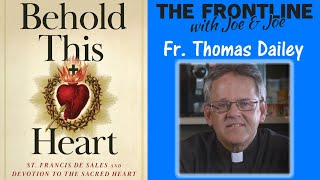 Father Thomas Dailey: Behold This Heart | THE FRONTLINE WITH JOE & JOE