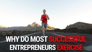 Why Do Most Successful People Exercise? and why YOU should TOO!