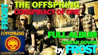 The Offspring - Conspiracy Of One ¡FULL ALBUM GUITAR COVER! =by FROST= 320 Kbps Studio Quality