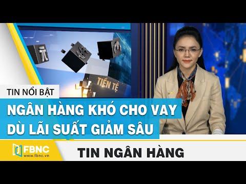 Tin tức kinh tế tài chính ngày 6/12 | Ngân hàng khó cho vay dù lãi suất giảm sâu | FBNC