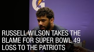 russell wilson takes the blame for super bowl 49 loss to the patriots