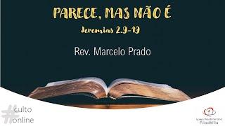 PARECE, MAS NÃO É I Rev. Marcelo Prado