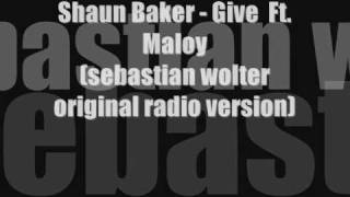Shaun Baker Give Ft Maloy Sebastian Wolter Original Version