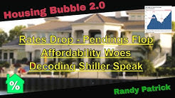 Housing Bubble 2.0 - Rates Drop - Pendings Flop - Affordability Woes - Decoding Shiller Speak