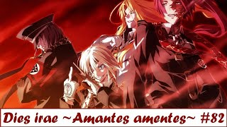 Dies irae ~Amantes amentes~ - They are coming! [Part 82]