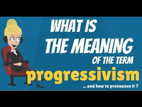 What is PROGRESSIVISM? What does PROGRESSIVISM mean? PROGRESSIVISM meaning, definition & explanation
