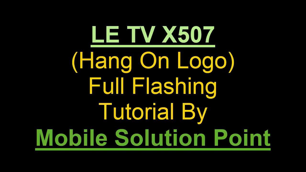 Le Tv X507 Full Flashing Tutorial (brom error s brom download da fail (2004)