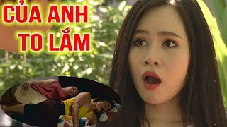 Phim hài 2018 - CỦA ANH TO LẮM  - Phim hài mới nhất - Phim hài hay nhất 2018 - Trung ruồi 2018