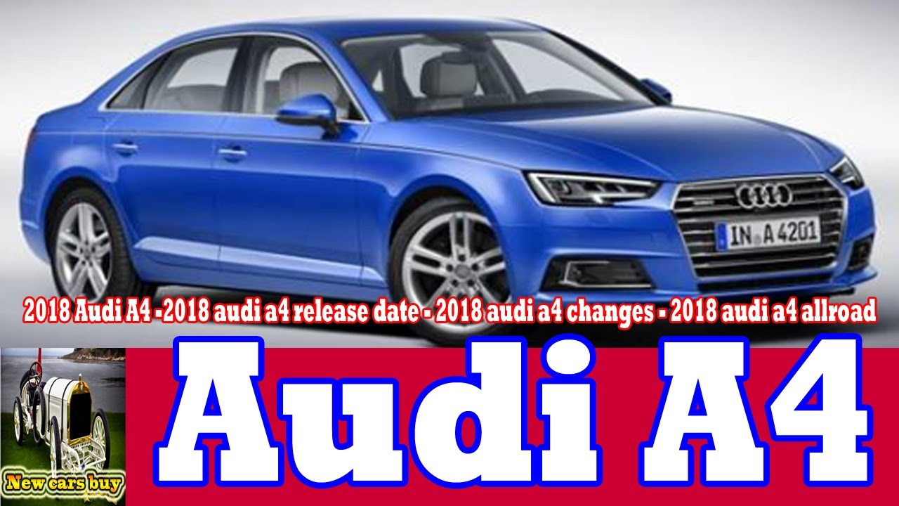 audi a4 2018 release date.  release 2018 audi a4 2018 audi a4 release date  changes  allroad new cars buy to