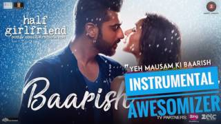 Baarish - Half Girlfriend INSTRUMENTAL [AwesomiZer]