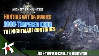 Monster Hunter World : Arch-Tempered Kirin the nightmare continues!