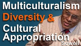 Thomas Sowell  (rare) Multiculturalism, Diversity & Cultural Appropriation